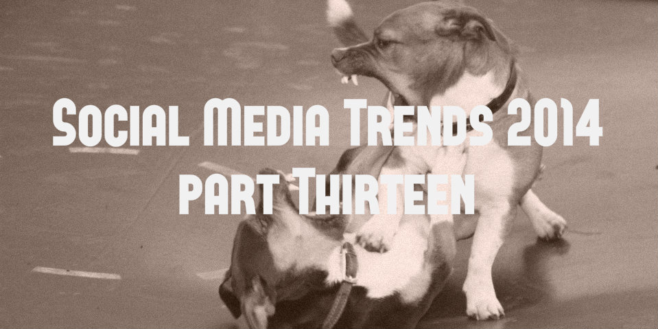Social Media Trends 2014 (Part 13): The (Unavoidable) Social Media Backlash